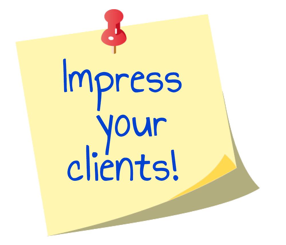 Impress your clients